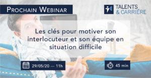 Talents & Carrière Talence Webinar 29 mai Les clés pour motiver son interlocuteur et son équipe en situation difficile