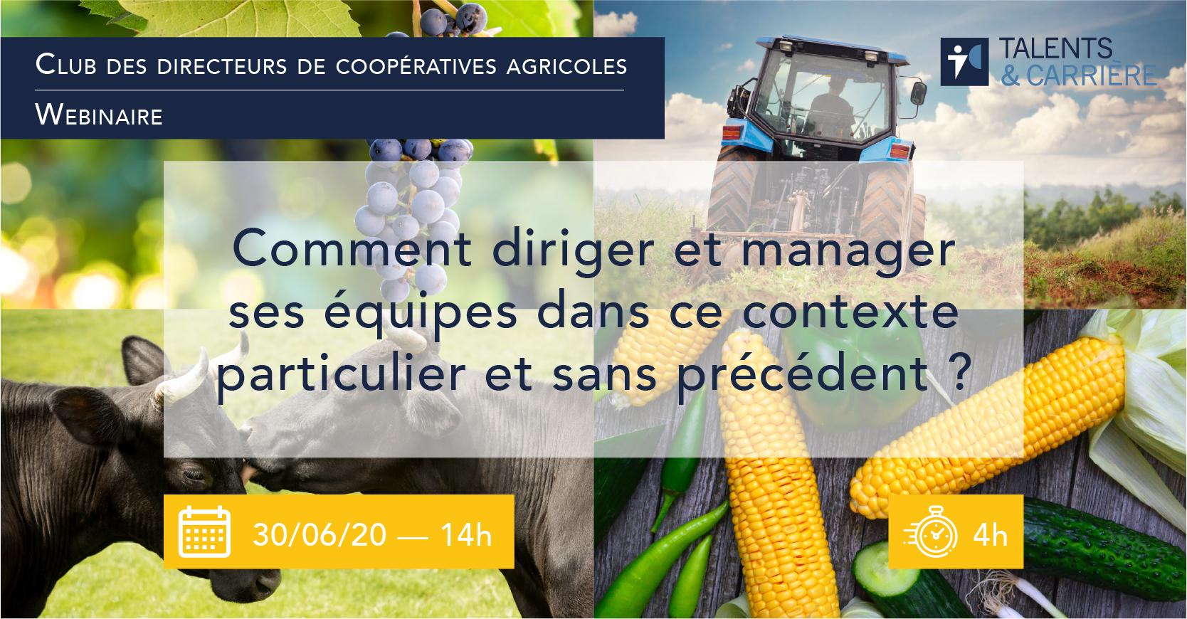 """Webinaire 30 juin 2020 Club  des directeurs de coopératives agricoles — """"Comment diriger et manager ses équipes dans ce contexte  particulier et sans précédent ?"""""""